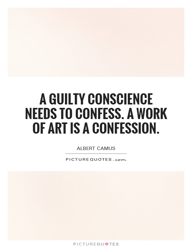 A guilty conscience needs to confess. A work of art is a confession Picture Quote #1