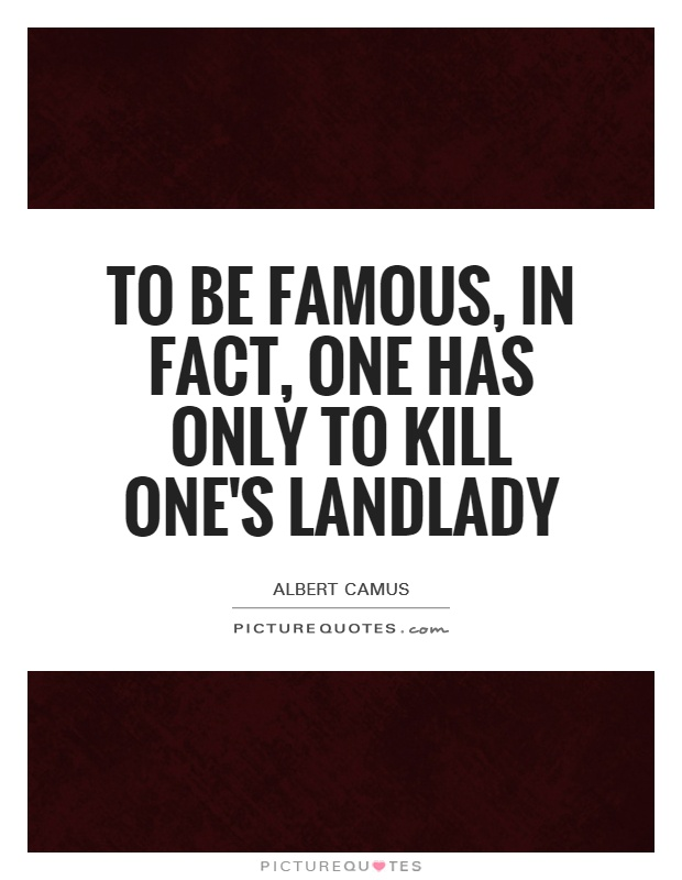 To be famous, in fact, one has only to kill one's landlady Picture Quote #1
