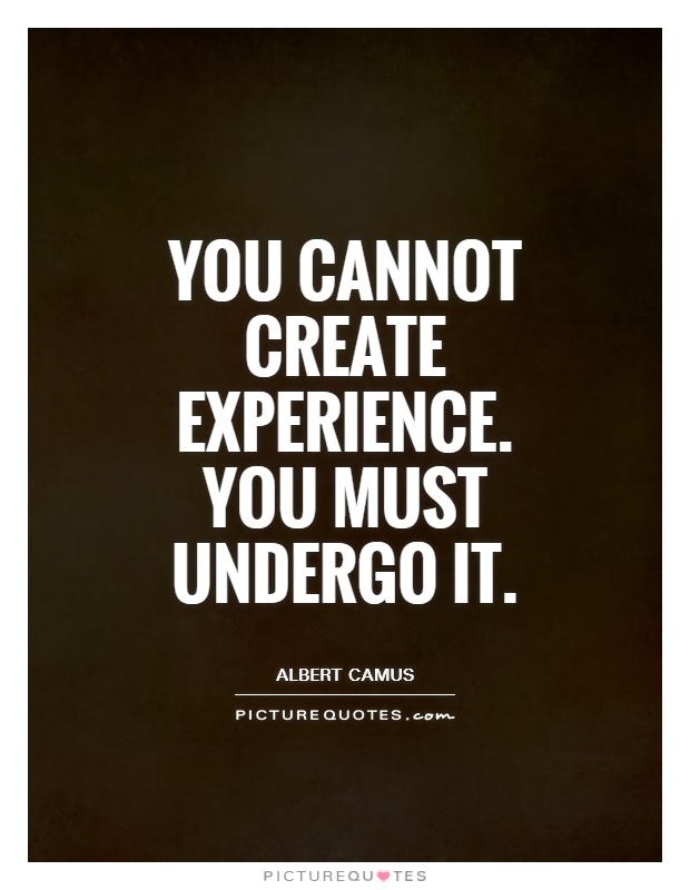 You cannot create experience. You must undergo it Picture Quote #1