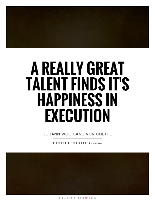 A really great talent finds it's happiness in execution Picture Quote #1