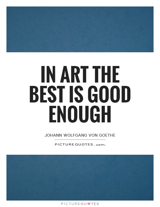 In art the best is good enough Picture Quote #1