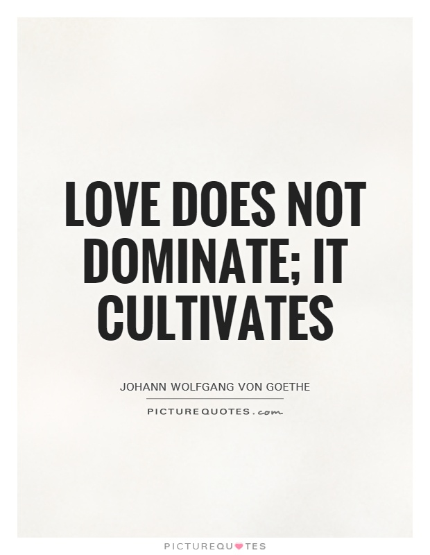 Love does not dominate; it cultivates Picture Quote #1