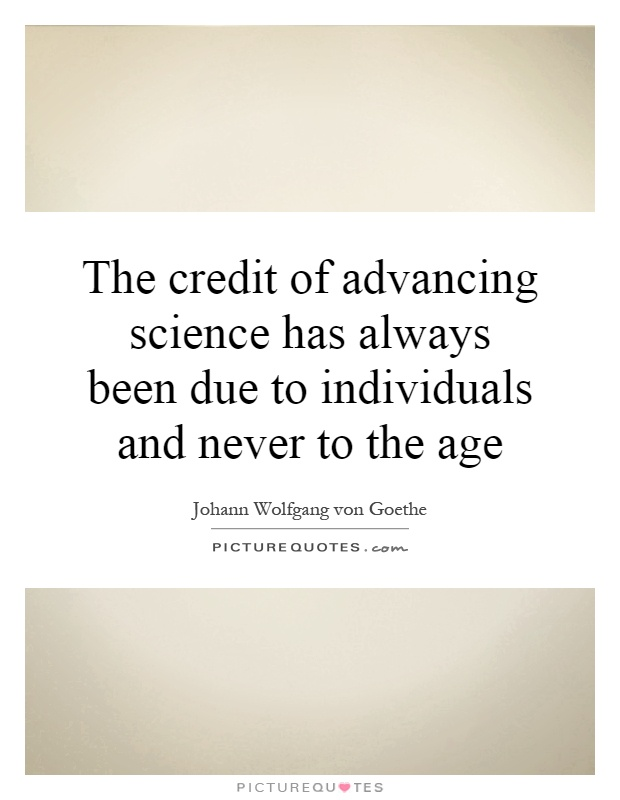 The credit of advancing science has always been due to individuals and never to the age Picture Quote #1
