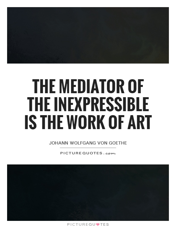 The mediator of the inexpressible is the work of art Picture Quote #1