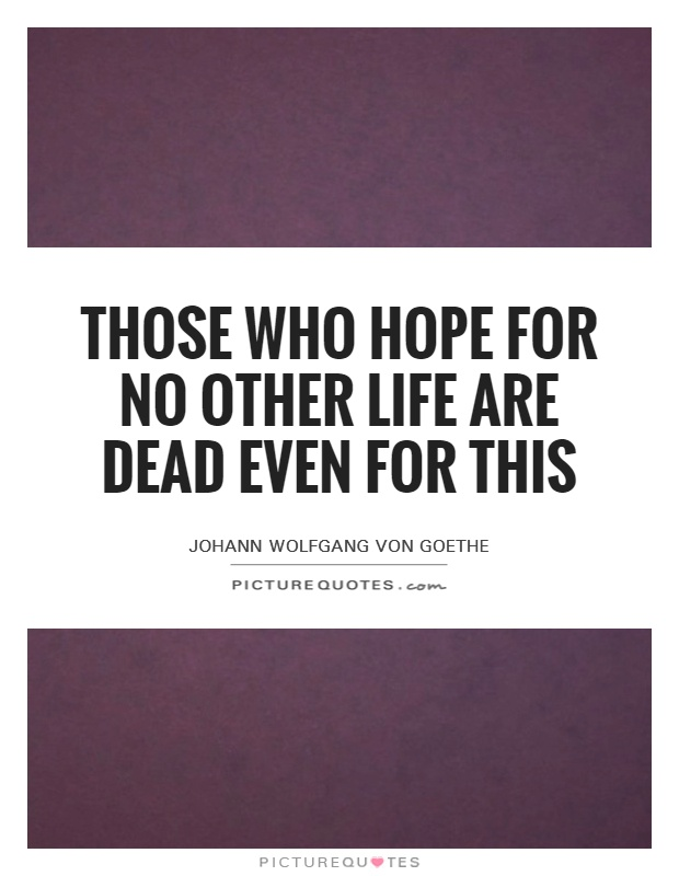 Those who hope for no other life are dead even for this Picture Quote #1