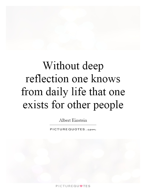 Without Deep Reflection One Knows From Daily Life That One