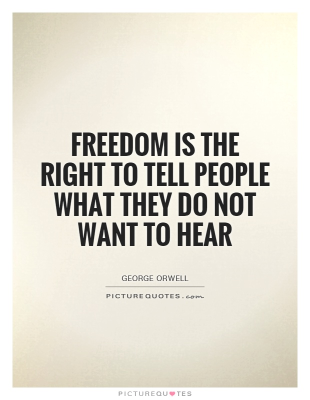 Freedom is the right to tell people what they do not want to hear Picture Quote #1