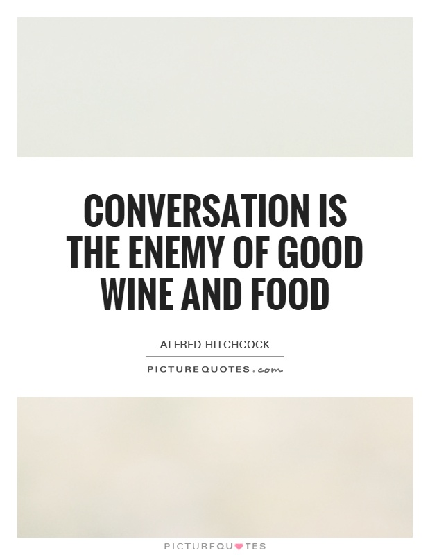 Conversation is the enemy of good wine and food Picture Quote #1