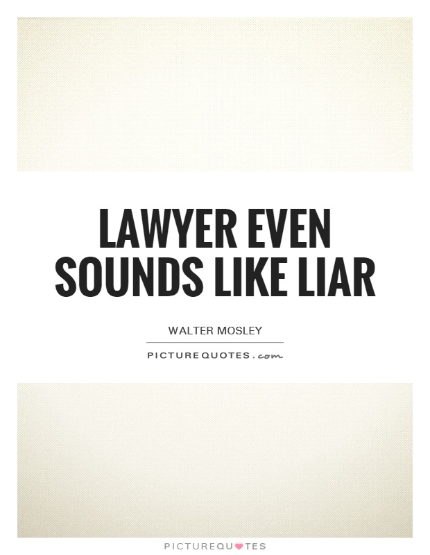 Lawyer even sounds like liar Picture Quote #1