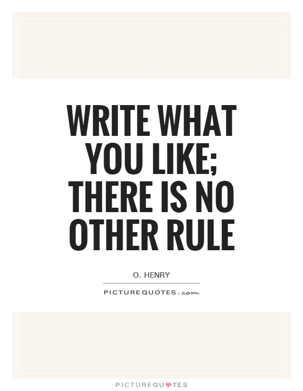 Write what you like; there is no other rule Picture Quote #1