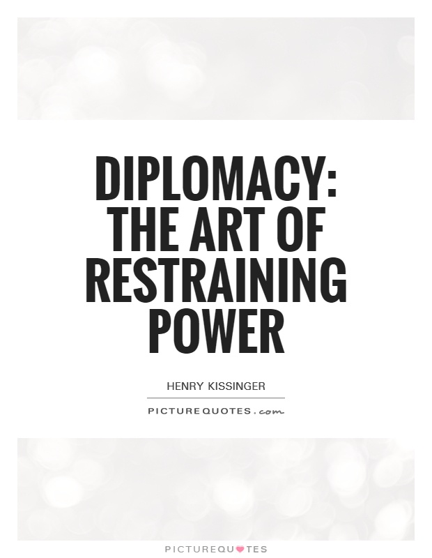 Diplomacy: The art of restraining power Picture Quote #1