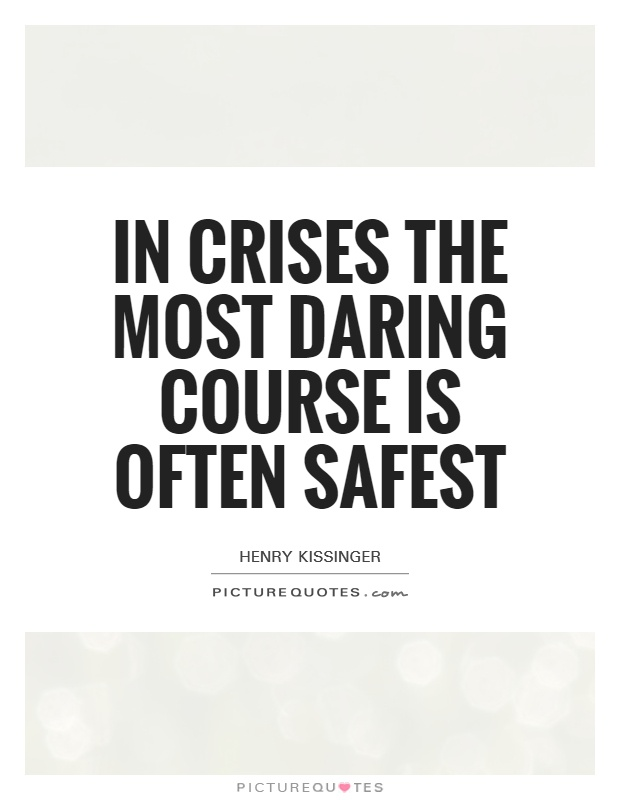 In crises the most daring course is often safest Picture Quote #1