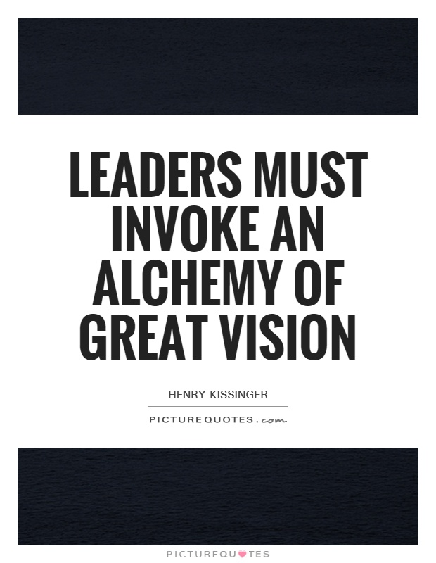 Leaders must invoke an alchemy of great vision Picture Quote #1