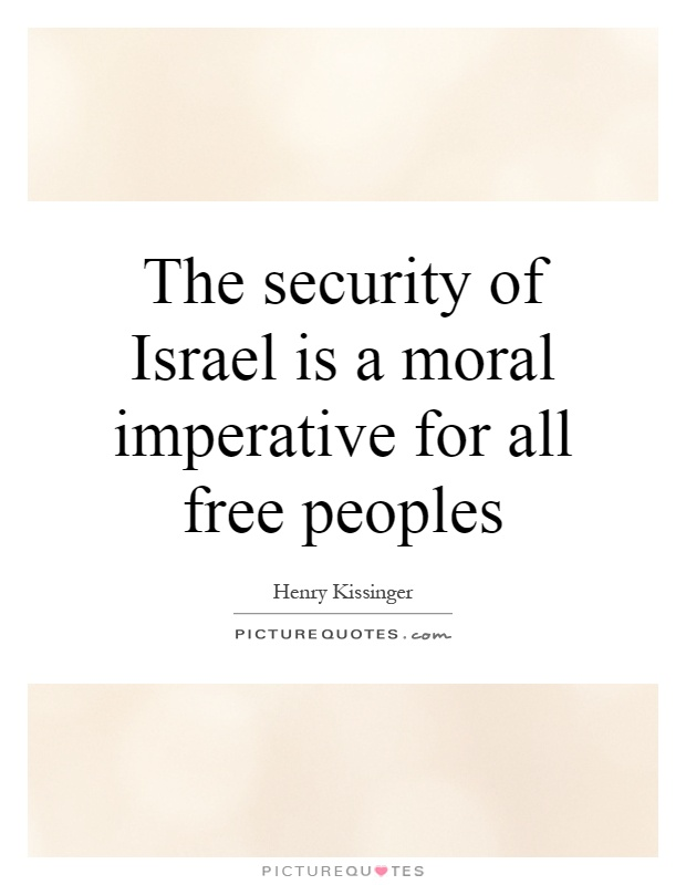 The security of Israel is a moral imperative for all free peoples Picture Quote #1