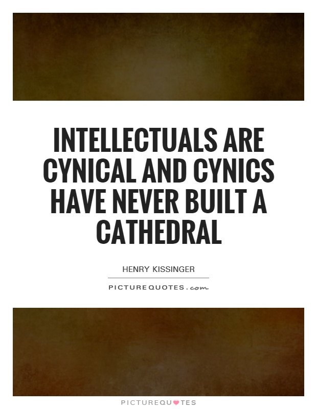 Intellectuals are cynical and cynics have never built a cathedral Picture Quote #1