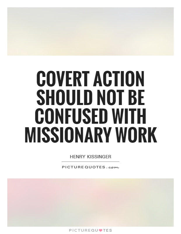 Covert action should not be confused with missionary work Picture Quote #1