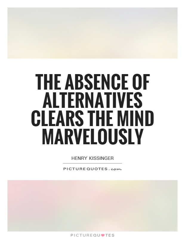 The absence of alternatives clears the mind marvelously Picture Quote #1