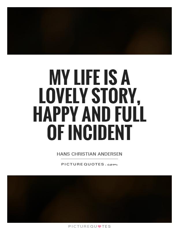 My life is a lovely story, happy and full of incident Picture Quote #1