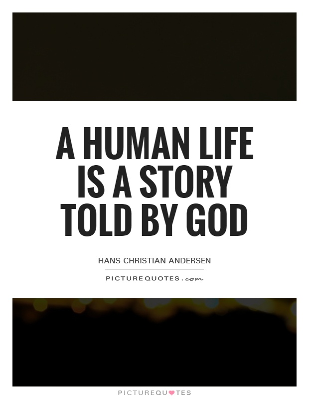 A human life is a story told by God Picture Quote #1