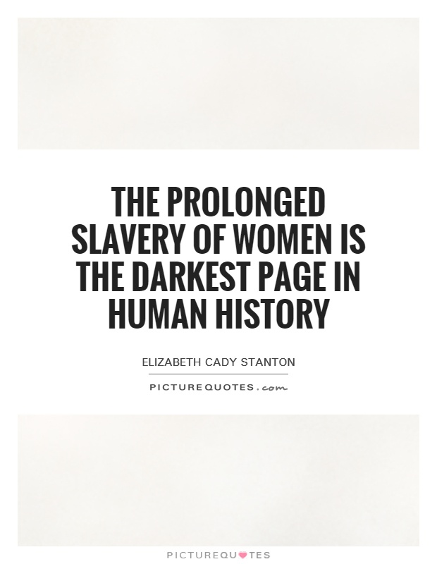 The prolonged slavery of women is the darkest page in human history Picture Quote #1