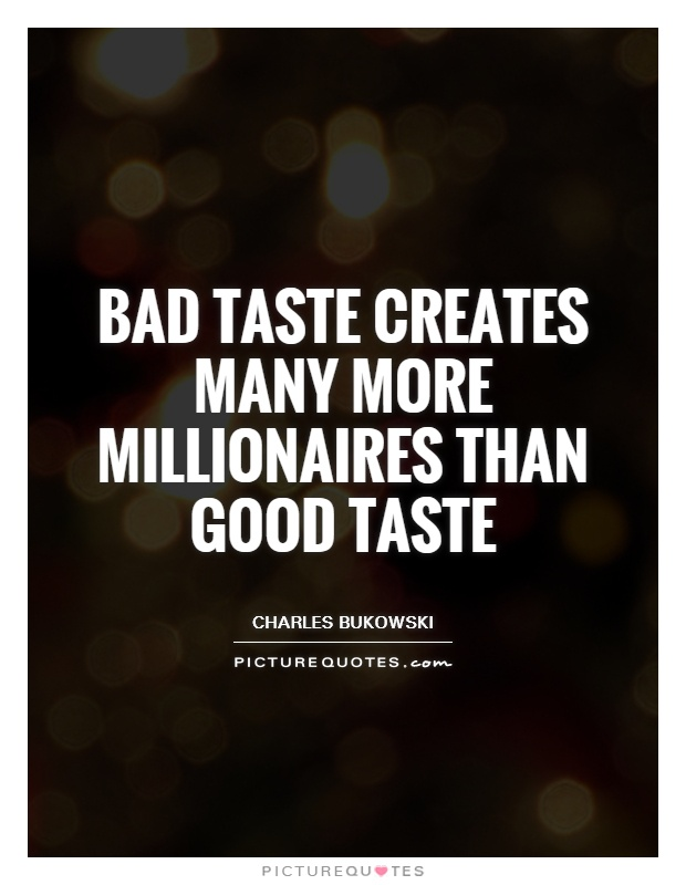 Bad taste creates many more millionaires than good taste Picture Quote #1
