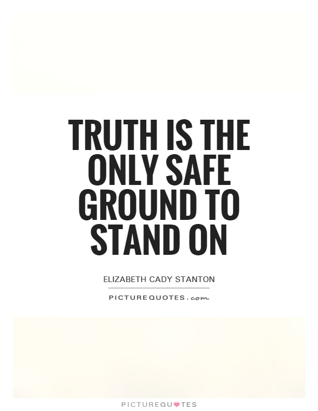 Truth is the only safe ground to stand on Picture Quote #1