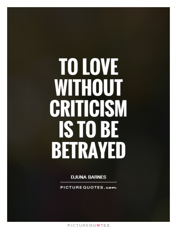 To love without criticism is to be betrayed Picture Quote #1