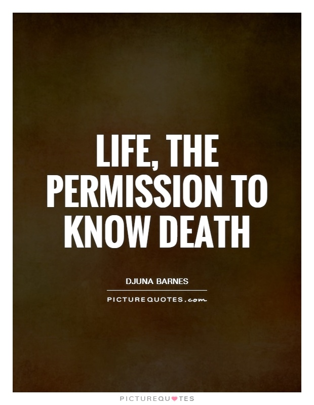 Life, the permission to know death Picture Quote #1