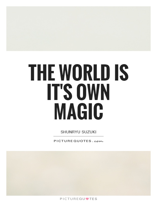 The world is it's own magic Picture Quote #1