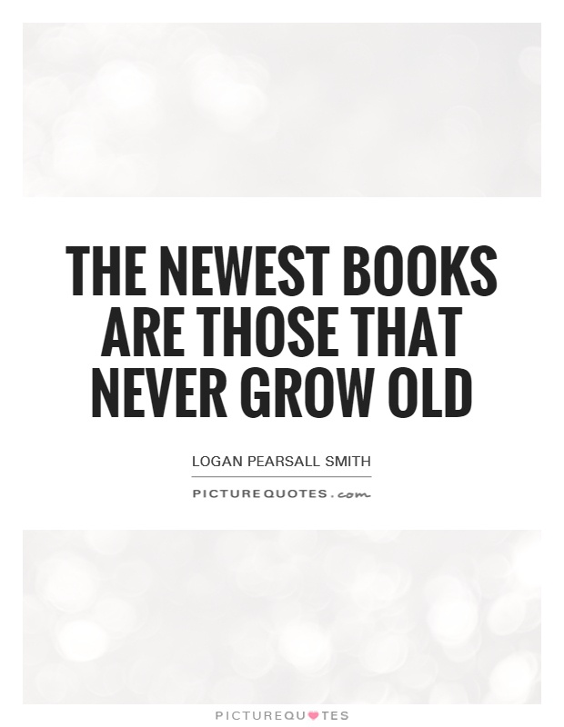 The newest books are those that never grow old Picture Quote #1
