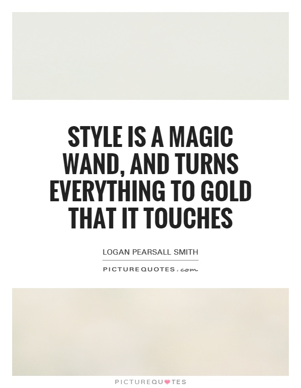 Style is a magic wand, and turns everything to gold that it touches Picture Quote #1