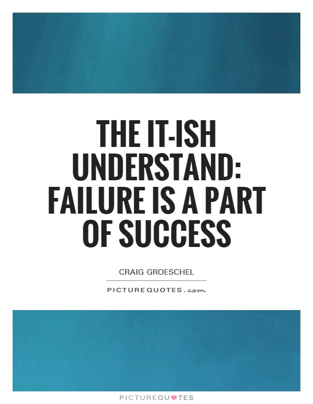 The it-ish understand: failure is a part of success Picture Quote #1