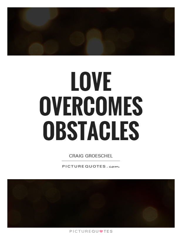 Love overcomes obstacles Picture Quote #1