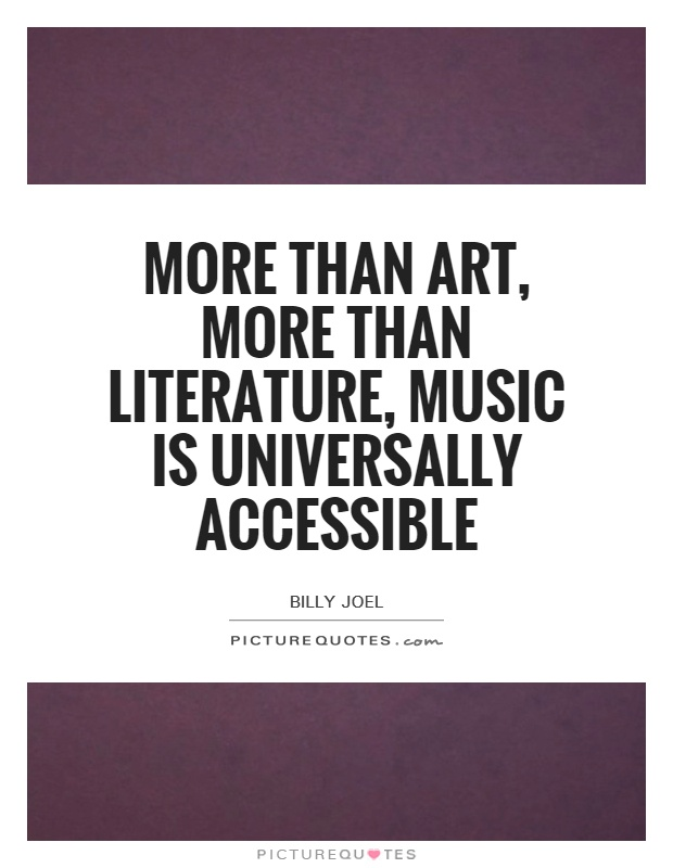 More than art, more than literature, music is universally accessible Picture Quote #1