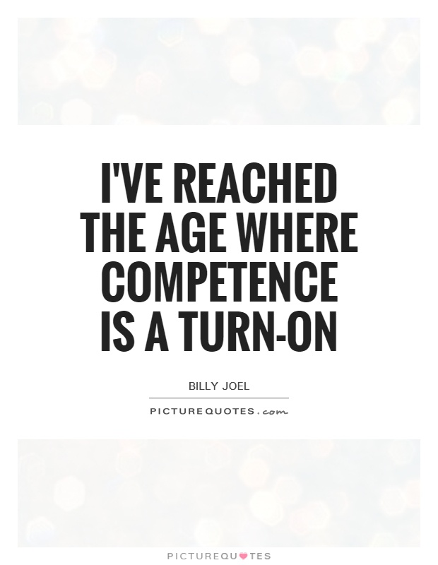 I\'ve reached the age where competence is a turn-on   Picture ...