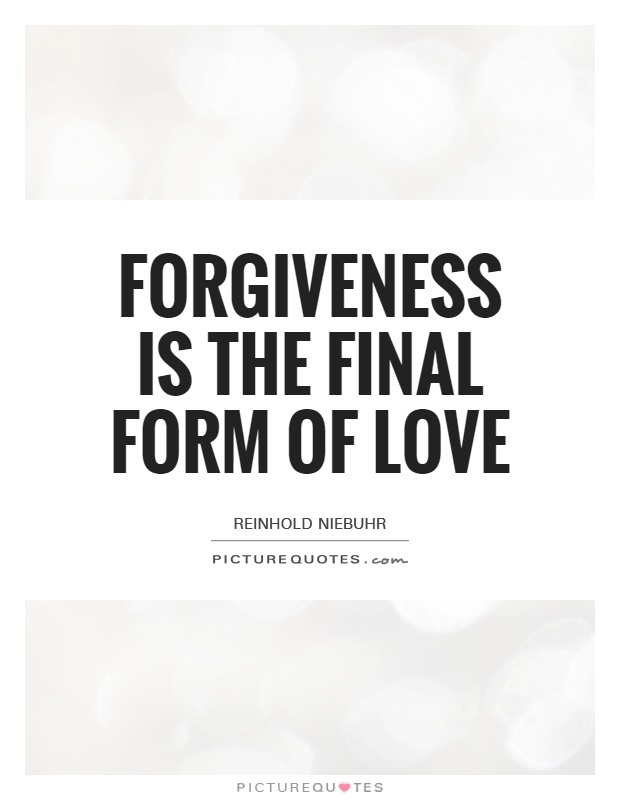 Love Forgiveness Quotes Impressive Forgiveness Is The Final Form Of Love  Picture Quotes