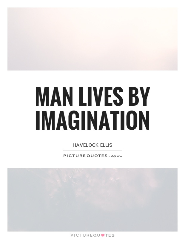 Man lives by imagination Picture Quote #1