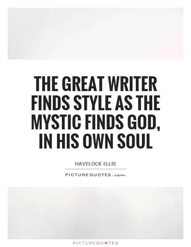 The great writer finds style as the mystic finds God, in his own soul Picture Quote #1