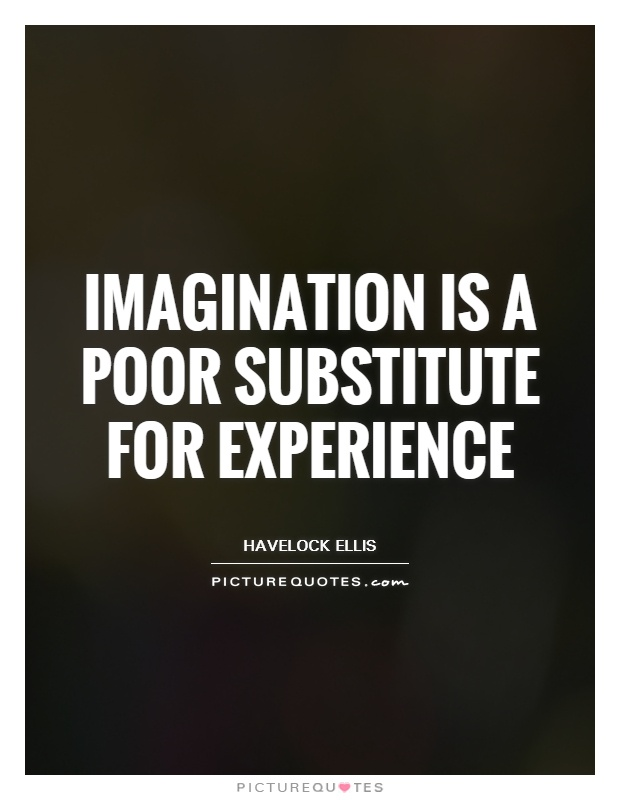 Imagination is a poor substitute for experience Picture Quote #1