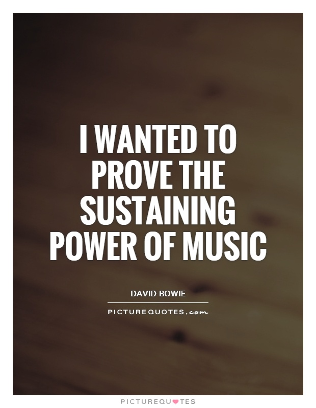 I wanted to prove the sustaining power of music Picture Quote #1