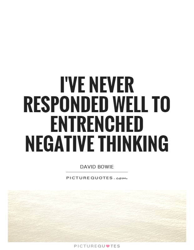 I've never responded well to entrenched negative thinking Picture Quote #1