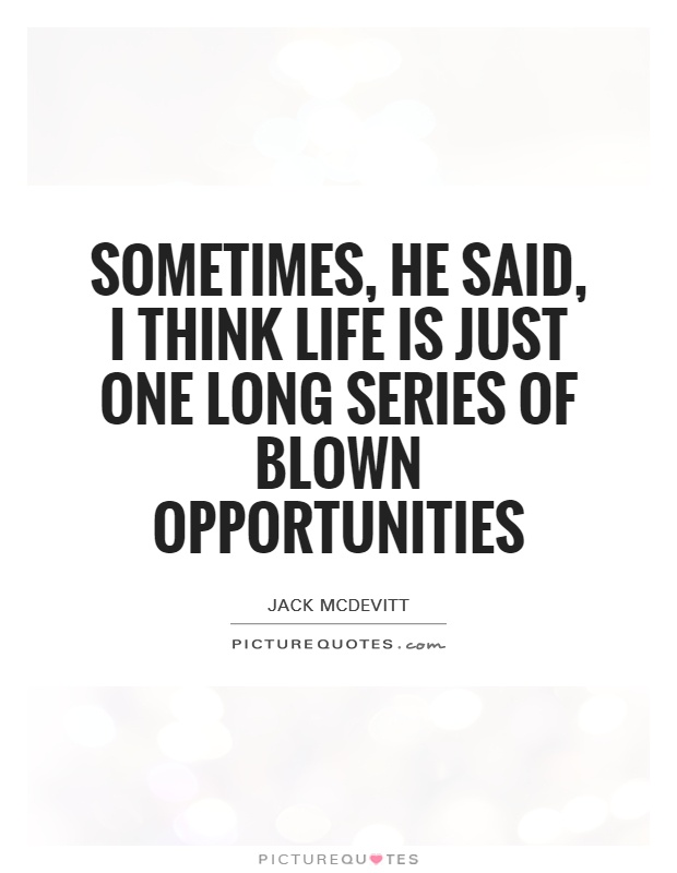Sometimes, he said, I think life is just one long series of blown opportunities Picture Quote #1