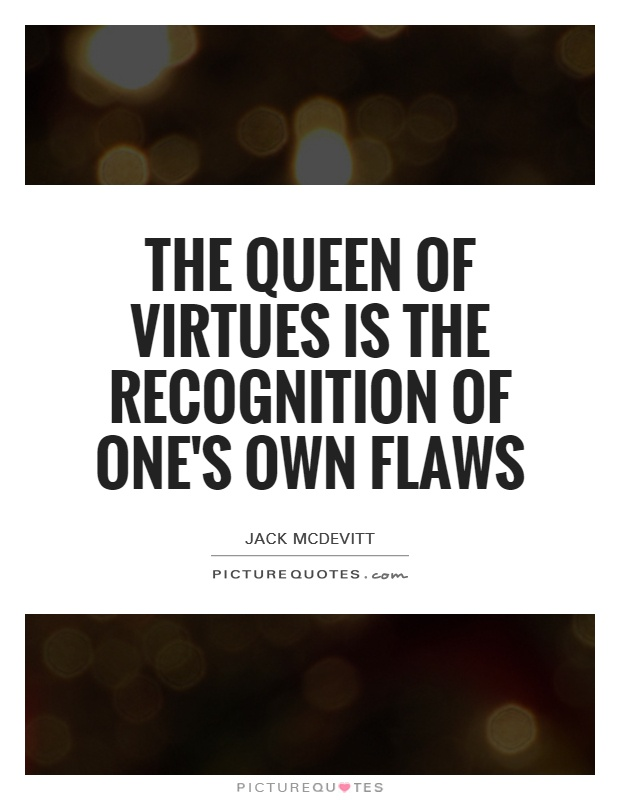 The queen of virtues is the recognition of one's own flaws Picture Quote #1
