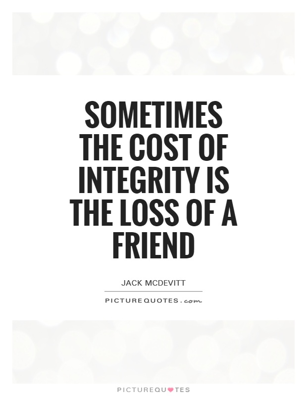 Sometimes the cost of integrity is the loss of a friend Picture Quote #1