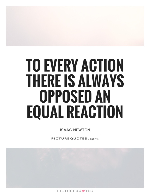 To every action there is always opposed an equal reaction Picture Quote #1