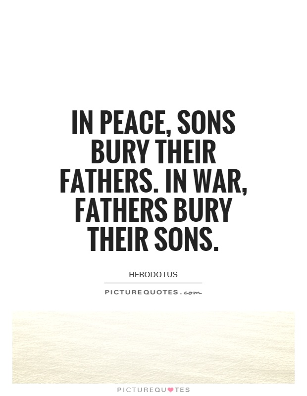 In peace, sons bury their fathers. In war, fathers bury their sons Picture Quote #1