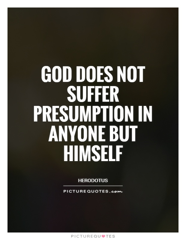 God does not suffer presumption in anyone but himself Picture Quote #1