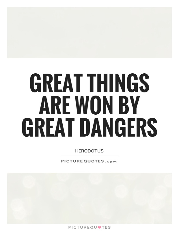 Great things are won by great dangers Picture Quote #1