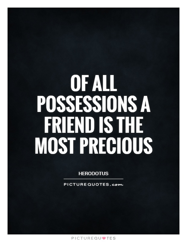 Of all possessions a friend is the most precious Picture Quote #1