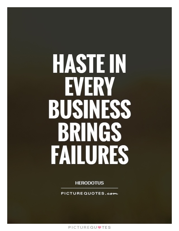 Haste in every business brings failures Picture Quote #1